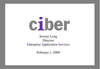 Jeremy Long Director E nterprise  A pplication  S ervices February 1, 2000