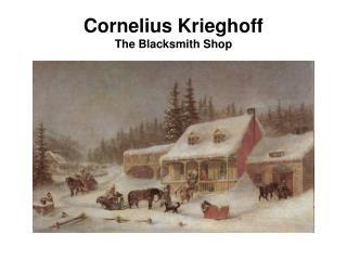 Cornelius Krieghoff The Blacksmith Shop