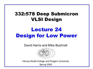 332:578 Deep Submicron VLSI Design Lecture 24 Design for Low Power