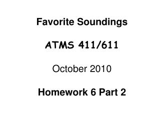 Favorite Soundings ATMS 411/611 October 2010 Homework 6 Part 2
