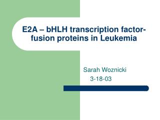 E2A – bHLH transcription factor-fusion proteins in Leukemia
