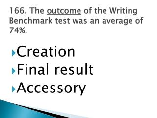 166. The  outcome  of the Writing Benchmark test was an average of 74%.