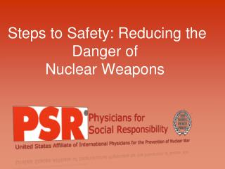 Steps to Safety: Reducing the Danger of  Nuclear Weapons