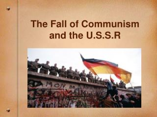 The Fall of Communism  and the U.S.S.R