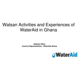 Watsan Activities and Experiences of WaterAid in Ghana