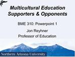 Multicultural Education Supporters  Opponents  BME 310: Powerpoint 1
