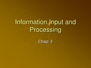 Information Input and Processing