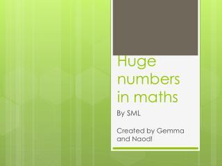 Huge numbers in maths
