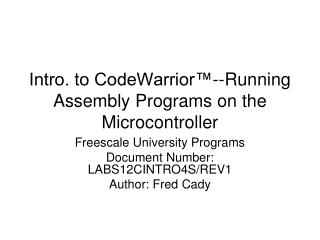 Intro. to CodeWarrior™--Running Assembly Programs on the Microcontroller