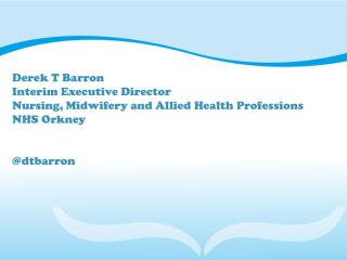 Derek T Barron Interim Executive Director Nursing, Midwifery and Allied Health Professions