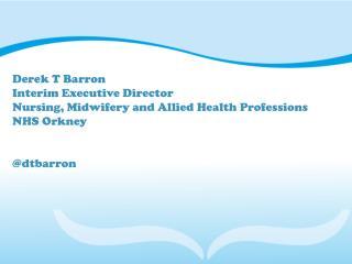 Derek T Barron Interim Executive Director Nursing, Midwifery and Allied Health Professions