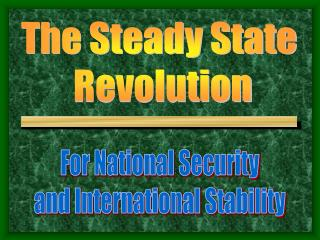 The Steady State  Revolution