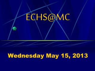 ECHS@MC Wednesday May 15, 2013