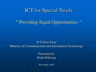 ICT for Special Needs �  Providing Equal Opportunities  �