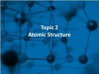 Topic 2 Atomic Structure