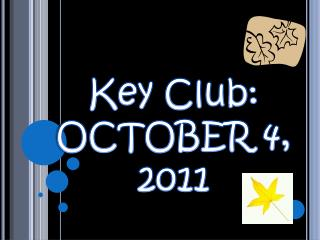 Key Club: OCTOBER 4,  2011