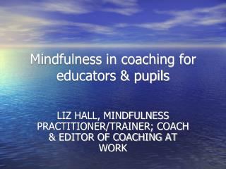 Mindfulness in coaching for educators & pupils