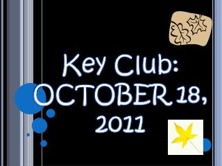 Key Club: OCTOBER 18,  2011