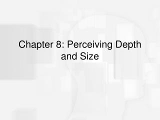 Chapter 8: Perceiving Depth and Size