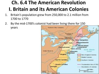 Ch. 6.4 The American Revolution I. Britain and its American Colonies