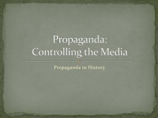 Propaganda:  Controlling the Media
