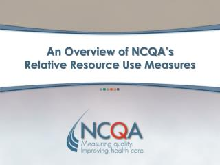 An Overview of NCQA's Relative Resource Use Measures