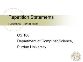Repetition Statements Recitation  �  02/20/2009