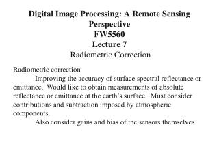 Digital Image Processing: A Remote Sensing Perspective FW5560 Lecture 7 Radiometric Correction