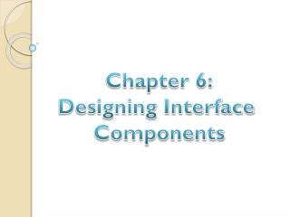 Chapter 6: Designing Interface  Components