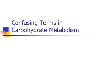 Confusing Terms in Carbohydrate Metabolism