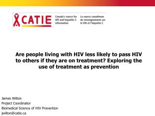 James Wilton Project Coordinator Biomedical Science of HIV Prevention  jwilton@catie