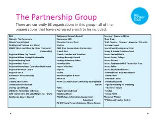 The Partnership Group There are currently 63 organisations in this group - all of the