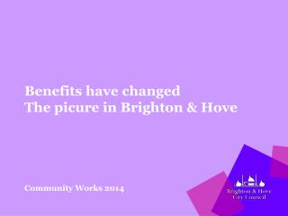 Benefits have changed The picure in Brighton & Hove