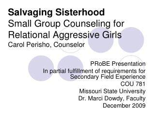 Salvaging Sisterhood Small Group Counseling for Relational Aggressive Girls Carol Perisho, Counselor