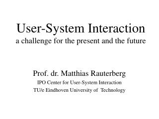 User-System Interaction a challenge for the present and the future