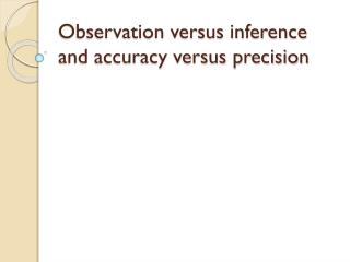 Observation versus inference and accuracy versus precision