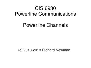 CIS 6930 Powerline Communications Powerline Channels