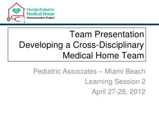 Team Presentation  Developing a Cross-Disciplinary Medical Home Team