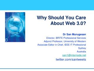 Why Should You Care About Web 3.0? Dr San Murugesan Director, BRITE Professional Services