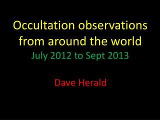 Occultation observations from around the world July  2012  to Sept 2013