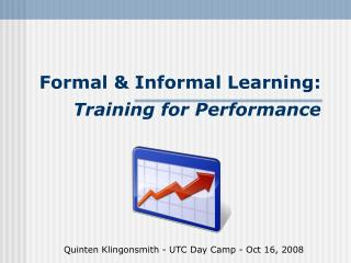 Formal & Informal Learning:  Training for Performance