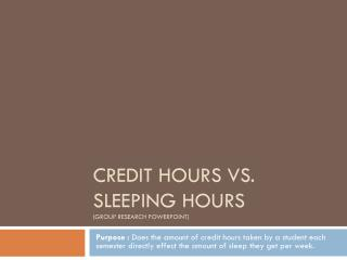 Credit Hours vs. Sleeping  Hours (Group Research  Powerpoint )