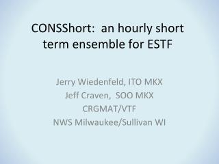 CONSShort:  an hourly short term ensemble for ESTF