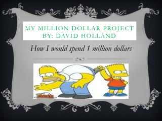 My Million Dollar Project By: David Holland