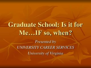 Graduate School: Is it for Me…IF so, when?