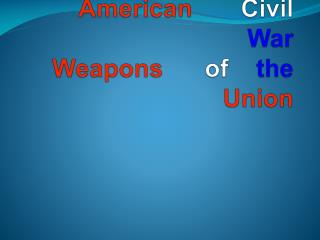 American Civil  War                             Weapons  of the     Union
