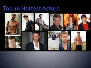 Top 10 Hottest Actors