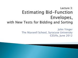 Lecture 3: Estimating Bid-Function Envelopes, with New Tests for Bidding and Sorting