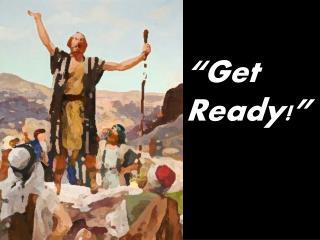 """Get      Ready!"""