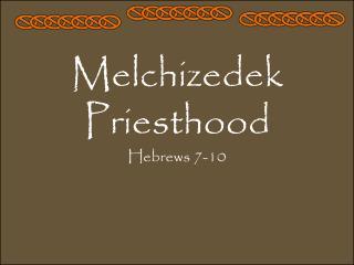 Melchizedek Priesthood Hebrews 7-10